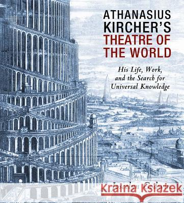 Athanasius Kircher's Theatre of the World: His Life, Work, and the Search for Universal Knowledge Joscelyn Godwin 9781620554654 Inner Traditions International