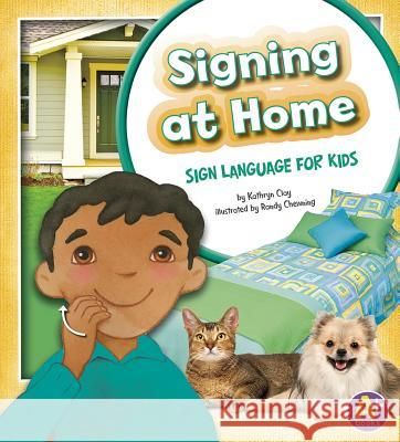 Signing at Home: Sign Language for Kids Kathryn Clay Randy Chewning 9781620650516