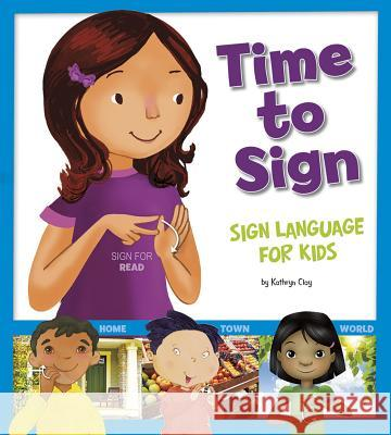 Time to Sign: Sign Language for Kids Kathryn Clay Mick Reid 9781620656877
