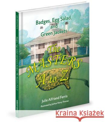 Badges, Egg Salad, and Green Jackets: The Masters A to Z Julie A. Ferris 9781620861493