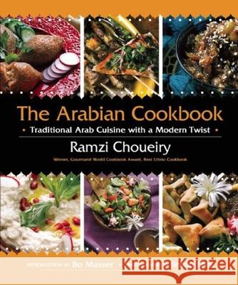 The Arabian Cookbook: Traditional Arab Cuisine with a Modern Twist Ramzi Choueiry Bruno Ehrs Bo Masser 9781620870488