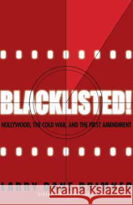 Blacklisted!: Hollywood, the Cold War, and the First Amendment Larry Dane Brimner 9781620916032
