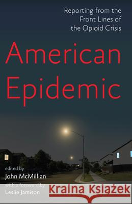 The Opioid Reader: Reporting from the Front Lines of an American Epidemic  9781620975190