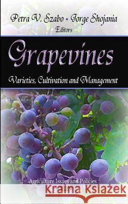Grapevines: Varieties, Cultivation, and Management Petra V. Szabo 9781621003618