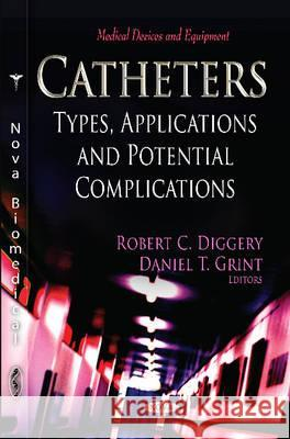 Catheters: Types, Applications, and Potential Complications    9781621006305