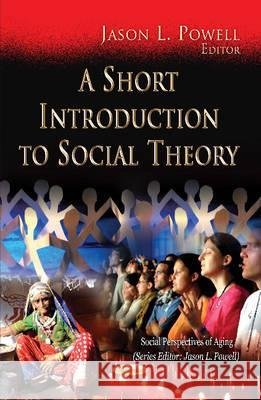A Short Introduction to Social Theory Jason L. Powell 9781621009283
