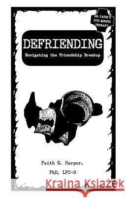 Defriending: Navigating the Friendship Breakup Acs Acn, Faith Harpe 9781621060345