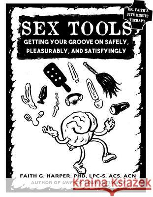 Sex Tools: Getting Your Groove on Safely, Pleasurably, and Satisfyingly Acs Acn, Faith Harpe 9781621060444