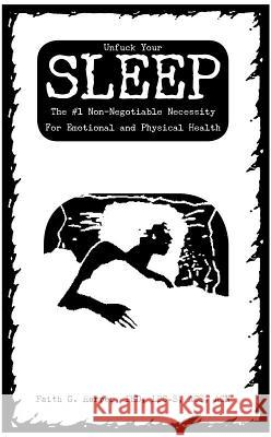 Unfuck Your Sleep: The #1 Non-Negotiable Necessity for Emotional and Physical Health Acs Acn, Faith Harpe 9781621060703