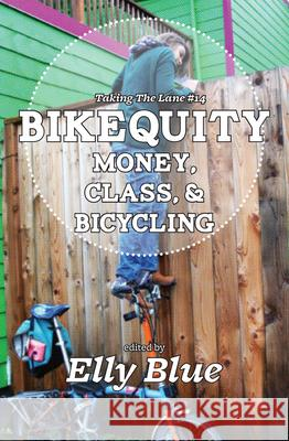 Bikequity: Money, Class, and Bicycling Elly Blue 9781621060901 Elly Blue Publishing