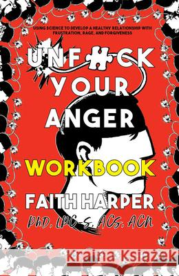 Unfuck Your Anger Workbook: Using Science to Understand Frustration, Rage, and Forgiveness  9781621061243