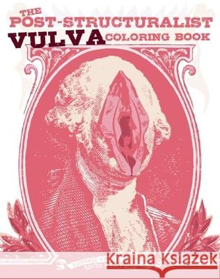 The Post-Structuralist Vulva Coloring Book Elly Blue Meggyn Pomerleau 9781621061380 Microcosm Publishing