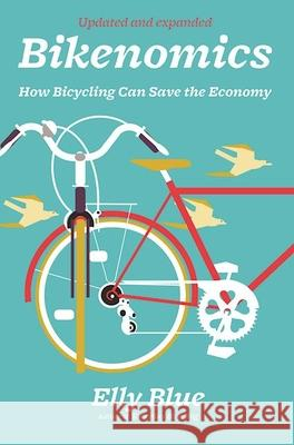 Bikenomics: How Bicycling Can Save the Economy Elly Blue 9781621062400 Microcosm Publishing