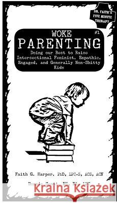 Woke Parenting #1: Doing Our Best to Raise Intersectional Feminist, Empathic, Engaged, and Generally Non-Shitty Kids Acs Acn, Faith Harpe Ma Lpc, Bonnie Scot 9781621062974