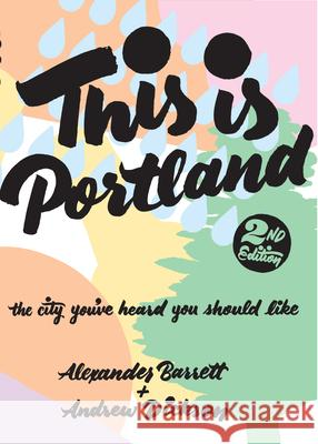 This Is Portland: The City You've Heard You Should Like Alexander Barrett Andrew Dickson 9781621064015 Microcosm Publishing