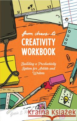From Chaos to Creativity Workbook: Building a Productivity System for Artists and Writers Jessie L. Kwak 9781621064527