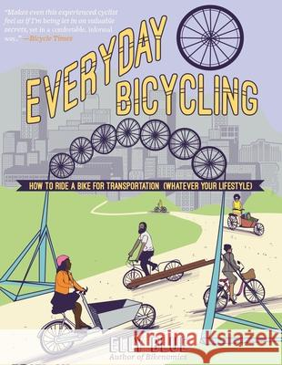 Everyday Bicycling: Ride a Bike for Transportation (Whatever Your Lifestyle) Elly Blue 9781621069058 Microcosm Publishing