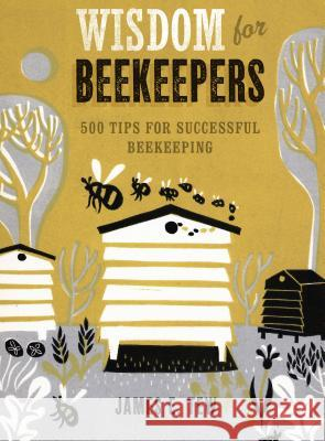 Wisdom for Beekeepers: 500 Tips for Successful Beekeeping Jim Tew 9781621137610