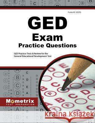 GED Exam Practice Questions: GED Practice Tests & Review for the General Educational Development Test GED Exam Secrets Test Prep Team 9781621200536