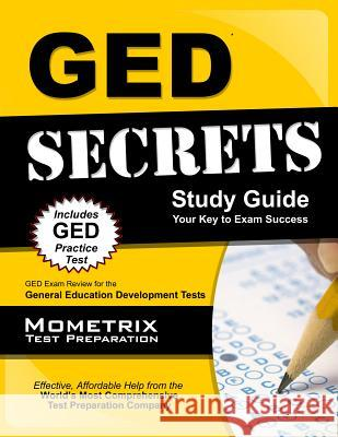 GED Secrets: GED Exam Review for the General Educational Development Tests GED Exam Secrets Test Prep Team 9781621203483