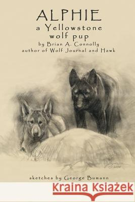 Alphie, a Yellowstone Wolf Pup Brian A. Connolly George Bumann 9781621372004