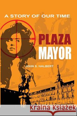 Plaza Mayor - A Story of Our Time John Halbert 9781621373339