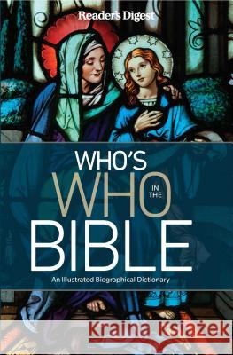 Who's Who in the Bible: An Illustrated Biographical Dictionary Editor's at Reader's Digest 9781621454564