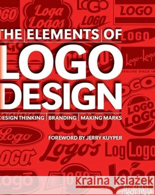 The Elements of LOGO Design: Design Thinking, Branding, Making Marks Alex W. White Jerry Kuyper 9781621536024