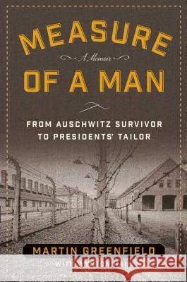 Measure of a Man: From Auschwitz Survivor to Presidents' Tailor Martin Greenfield Wynton Hall 9781621575153