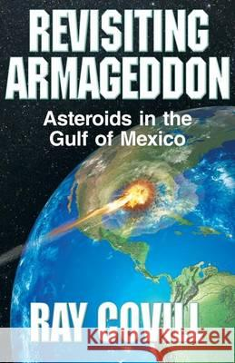 Revisiting Armageddon: Asteroids in the Gulf of Mexico Ray Covill 9781621831136