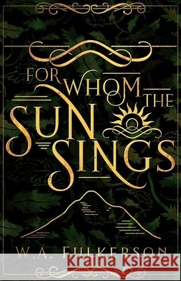 For Whom the Sun Sings W. A. Fulkerson 9781621841197
