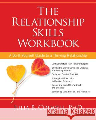 The Relationship Skills Workbook: A Do-It-Yourself Guide to a Thriving Relationship Julia Colwell 9781622032273