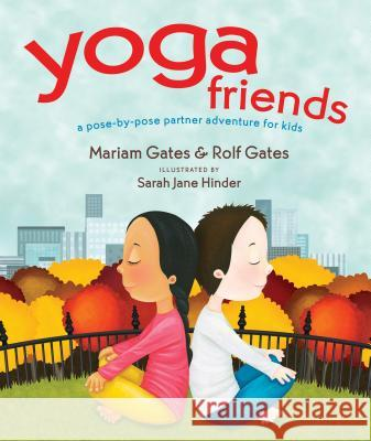 Yoga Friends: A Pose-By-Pose Partner Adventure for Kids Mariam Gates Rolf Gates Sarah Jane Hinder 9781622038169 Sounds True