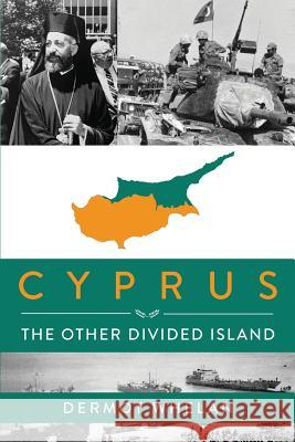 Cyprus: The Other Divided Island Dermot Whelan 9781622173495