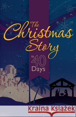 The Christmas Story in 40 Days Chris Loehmer Kincaid   9781622451135