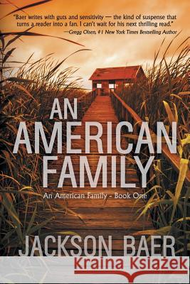 An American Family: A Gripping Contemporary Suspense Drama Jackson Baer Mike Robinson 9781622530267