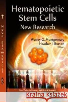 Hematopoietic Stem Cells: New Research. Edited by Wesley G. Montgomery, Heather I. Burton Wesley G. Montgomery 9781622574681