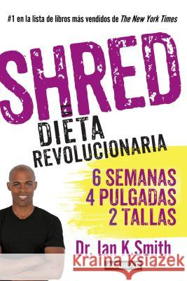 Shred: La Dieta Revolucionaria Ian K. Smith 9781622632015
