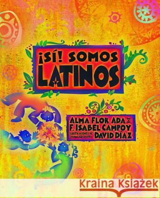 Si! Somos Latinos: Yes! We Are Latinos ADA Alm F. Isabel Campoy 9781622637447