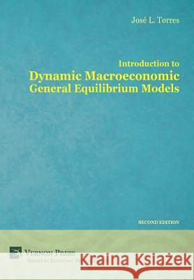 Introduction to Dynamic Macroeconomic General Equilibrium Models Jose Luis Torre 9781622730308