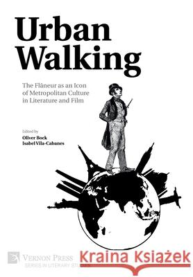 Urban Walking -The Flaneur as an Icon of Metropolitan Culture in Literature and Film Oliver Bock   9781622736805