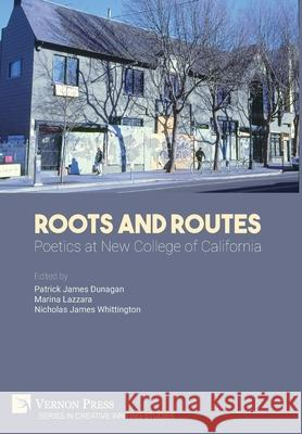 Roots and Routes: Poetics at New College of California Patrick James Dunagan   9781622738007