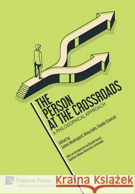 The Person at the Crossroads: A Philosophical Approach James Beauregard   9781622738885