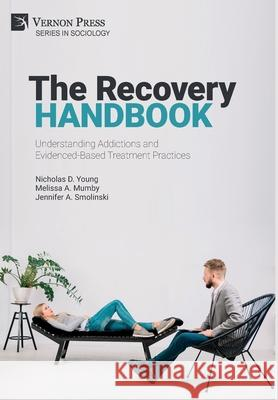 The Recovery Handbook: Understanding Addictions and Evidenced-Based Treatment Practices Nicholas D. Young   9781622739677