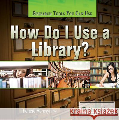 How Do I Use a Library? Therese Harasymiw 9781622753819