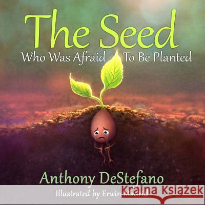 The Seed Who Was Afraid to Be Planted Anthony DeStefano Erwin Madrid 9781622828289