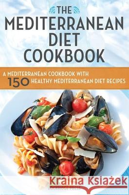 Mediterranean Diet Cookbook: A Mediterranean Cookbook with 150 Healthy Mediterranean Diet Recipes Rockridge Press 9781623151157