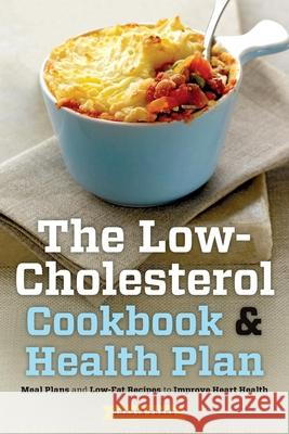 Low Cholesterol Cookbook & Health Plan: Meal Plans and Low-Fat Recipes to Improve Heart Health Shasta Press   9781623152826
