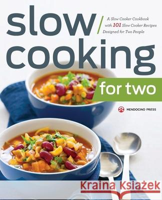 Slow Cooking for Two: A Slow Cooker Cookbook with 101 Slow Cooker Recipes Designed for Two People Mendocino Press 9781623153861 Mendocino Press