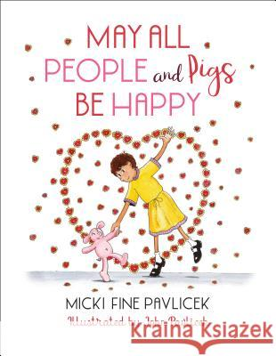 May All People and Pigs Be Happy Micki Fine John Pavlicek 9781623173890